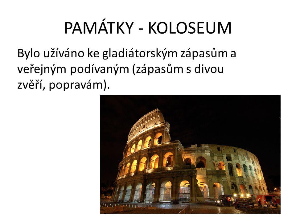 PAMÁTKY - KOLOSEUM Bylo užíváno ke gladiátorským zápasům a veřejným podívaným (zápasům s divou zvěří, popravám).