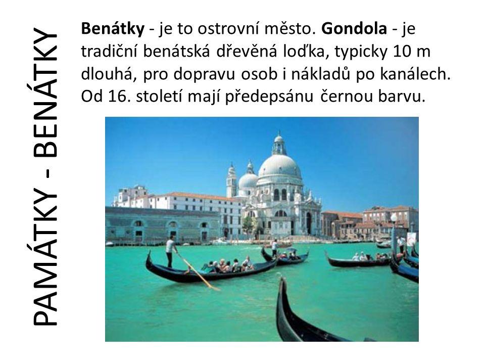 PAMÁTKY - BENÁTKY Benátky - je to ostrovní město. Gondola - je tradiční benátská dřevěná loďka, typicky 10 m dlouhá, pro dopravu osob i nákladů po kan