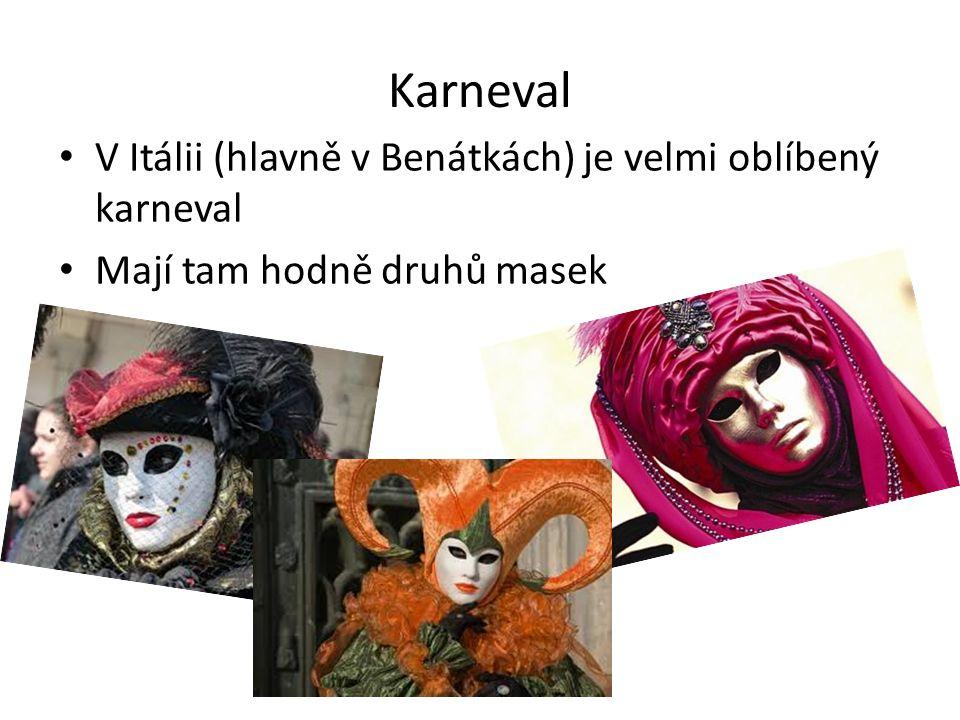 Karneval V Itálii (hlavně v Benátkách) je velmi oblíbený karneval Mají tam hodně druhů masek