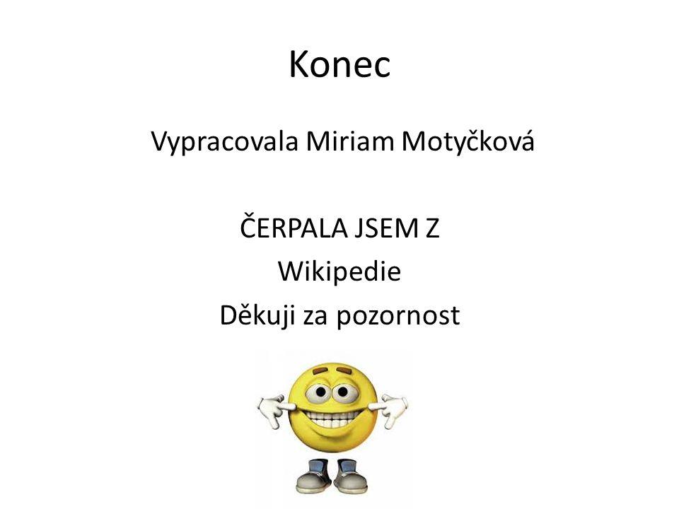 Konec Vypracovala Miriam Motyčková ČERPALA JSEM Z Wikipedie Děkuji za pozornost