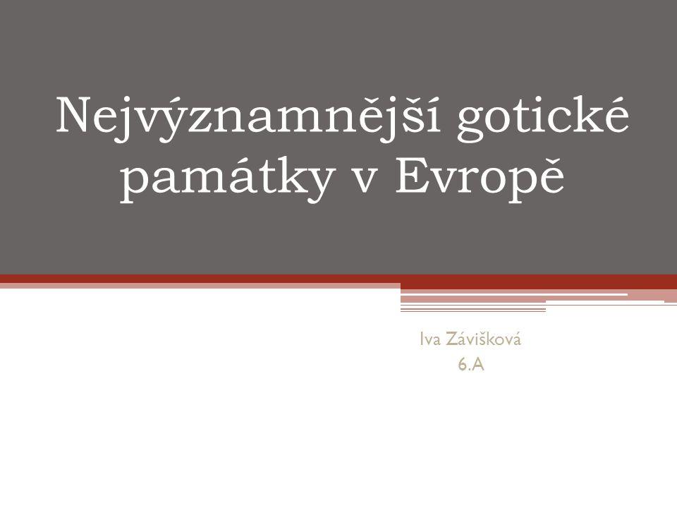 Nejvýznamnější gotické památky v Evropě Iva Závišková 6.A