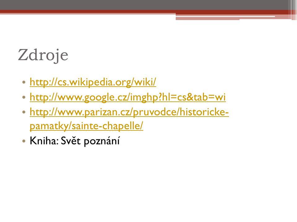 Zdroje http://cs.wikipedia.org/wiki/ http://www.google.cz/imghp hl=cs&tab=wi http://www.parizan.cz/pruvodce/historicke- pamatky/sainte-chapelle/ http://www.parizan.cz/pruvodce/historicke- pamatky/sainte-chapelle/ Kniha: Svět poznání