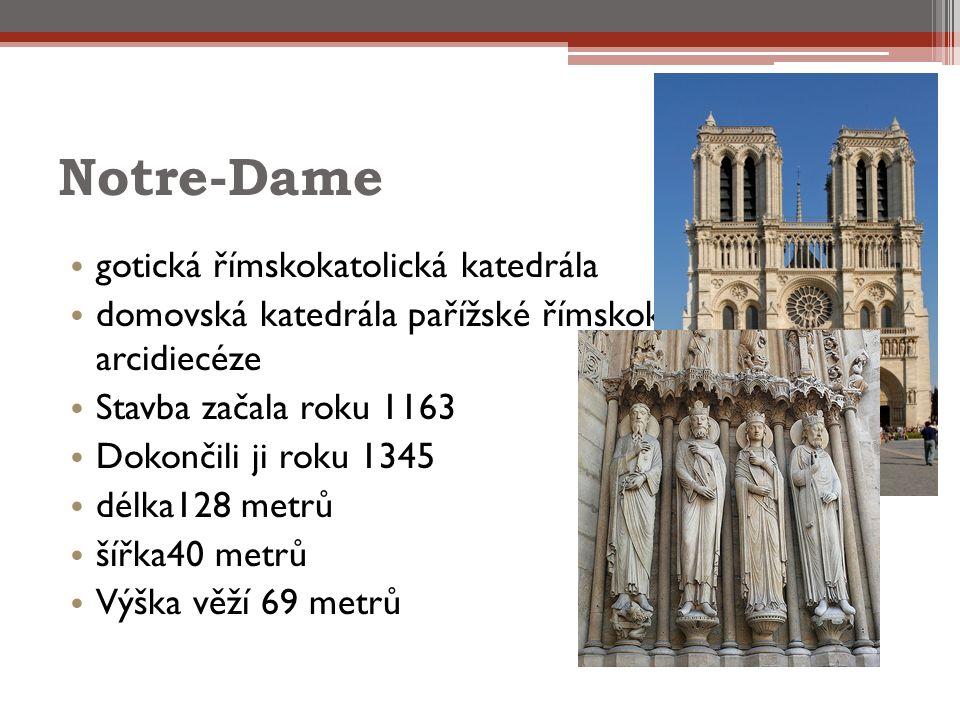 Notre-Dame gotická římskokatolická katedrála domovská katedrála pařížské římskokatolické arcidiecéze Stavba začala roku 1163 Dokončili ji roku 1345 délka128 metrů šířka40 metrů Výška věží 69 metrů