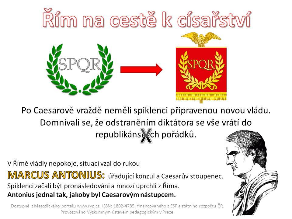 Po Caesarově vraždě neměli spiklenci připravenou novou vládu. Domnívali se, že odstraněním diktátora se vše vrátí do republikánských pořádků. Dostupné