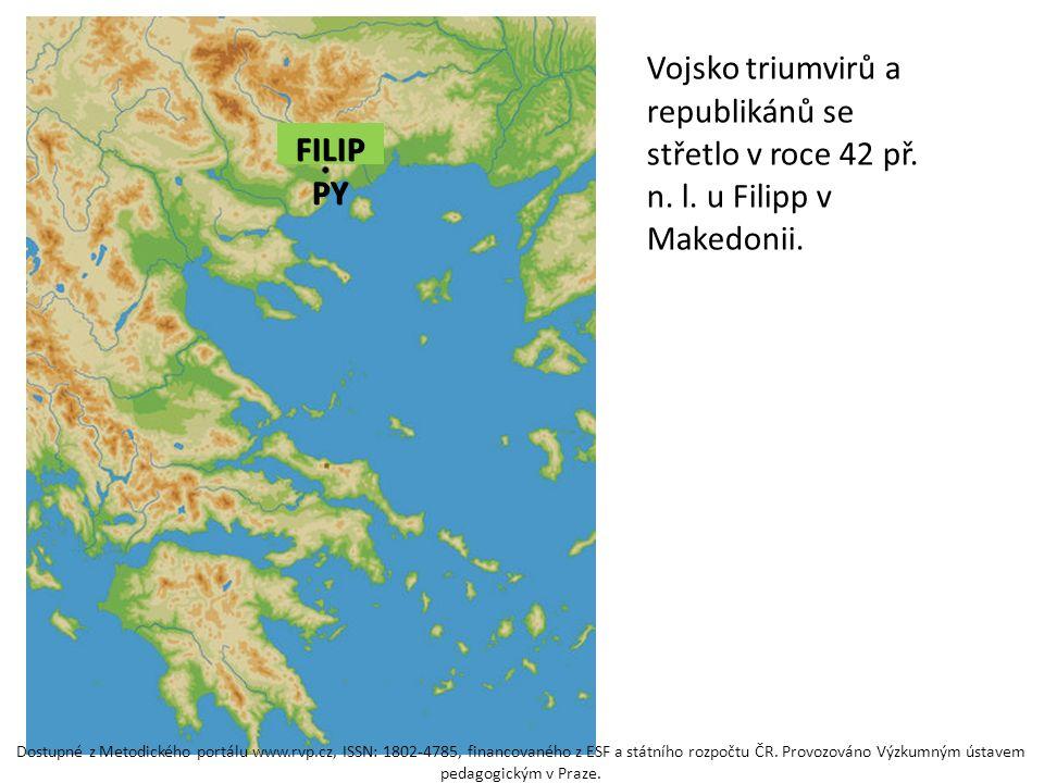 Vojsko triumvirů a republikánů se střetlo v roce 42 př. n. l. u Filipp v Makedonii. FILIP PY Dostupné z Metodického portálu www.rvp.cz, ISSN: 1802-478