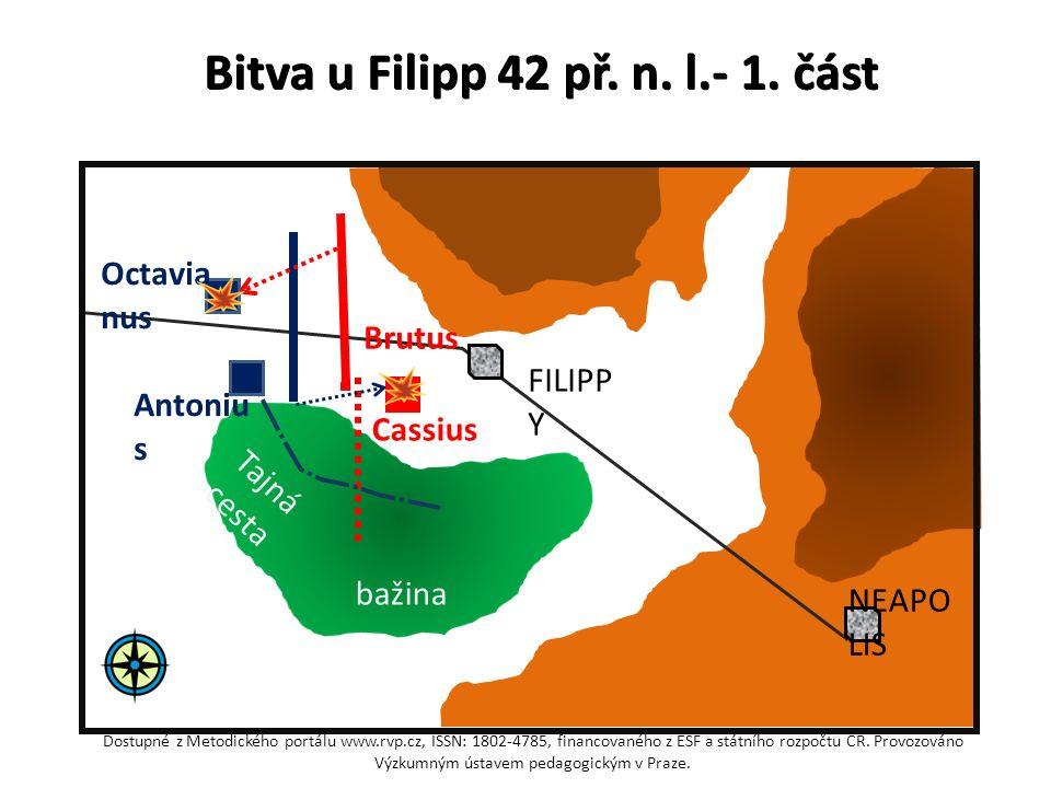Bitva u Filipp 42 př. n. l.- 1. část Octavia nus Antoniu s Brutus Cassius FILIPP Y NEAPO LIS bažina Tajná cesta Dostupné z Metodického portálu www.rvp