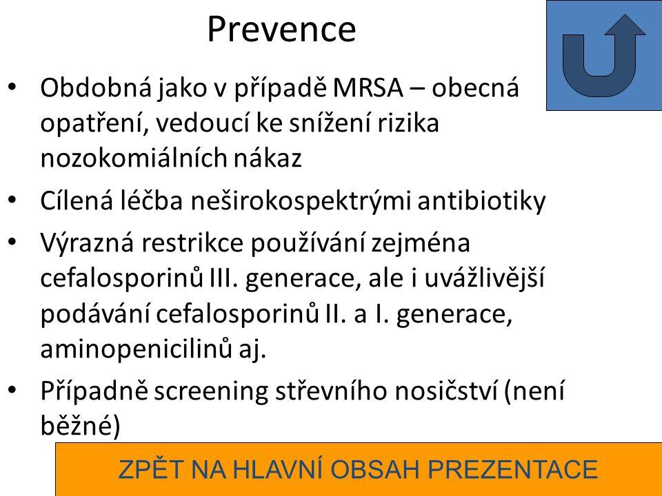 Prevence Obdobná jako v případě MRSA – obecná opatření, vedoucí ke snížení rizika nozokomiálních nákaz Cílená léčba neširokospektrými antibiotiky Výrazná restrikce používání zejména cefalosporinů III.