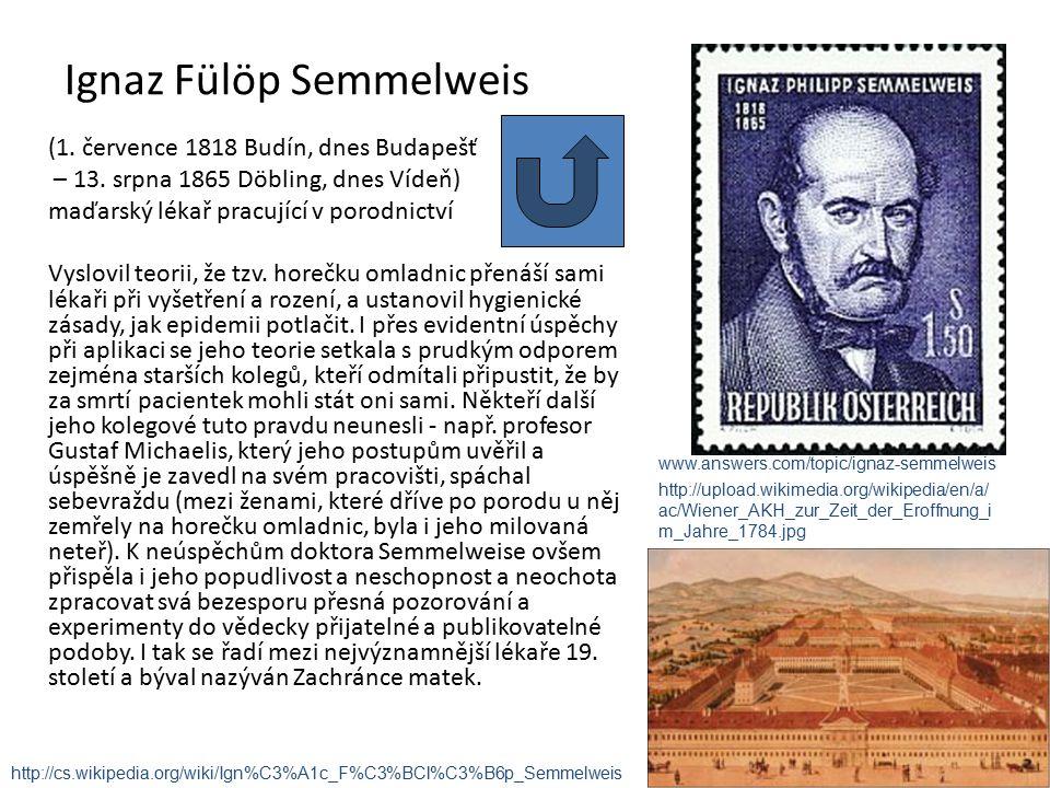 Ignaz Fülöp Semmelweis (1. července 1818 Budín, dnes Budapešť – 13.
