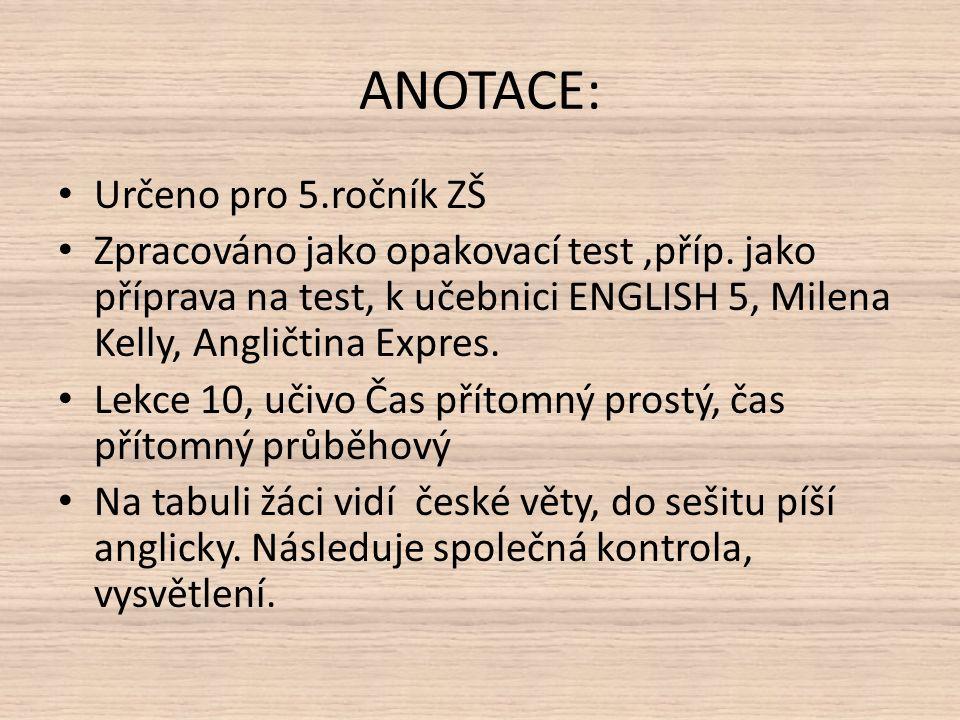 ANOTACE: Určeno pro 5.ročník ZŠ Zpracováno jako opakovací test,příp.