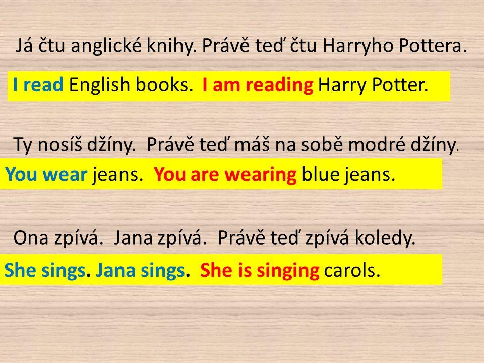 Já čtu anglické knihy. Právě teď čtu Harryho Pottera.