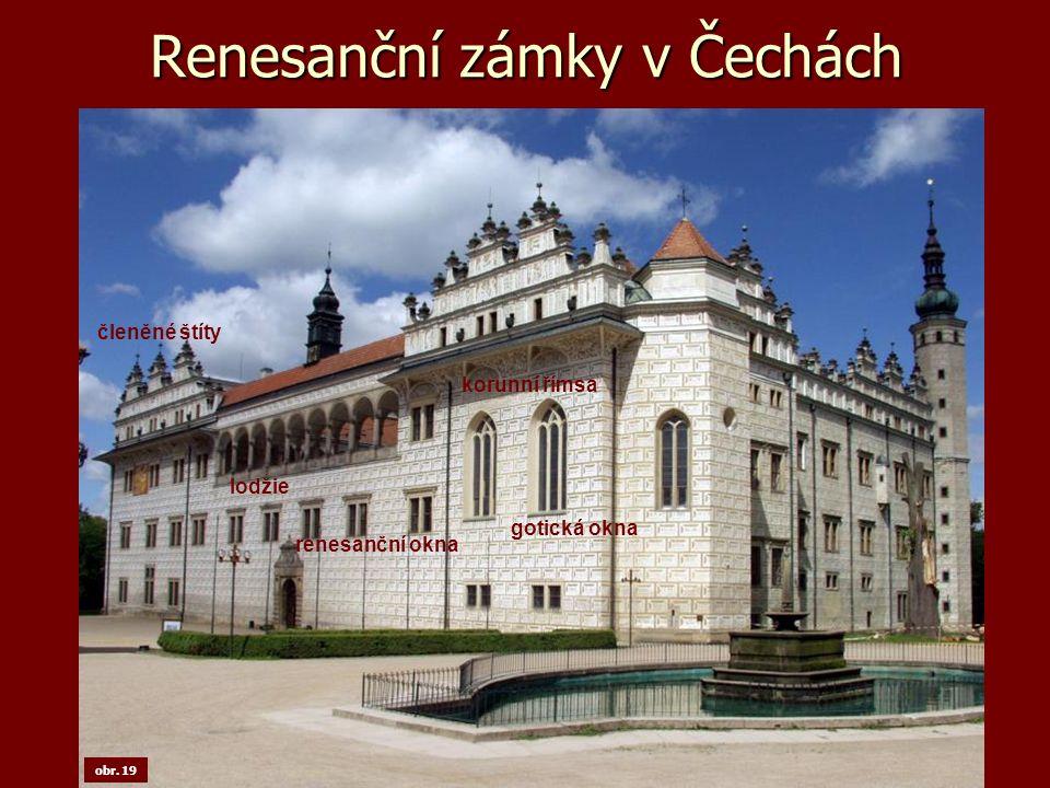 Renesanční zámky v Čechách členěné štíty lodžie renesanční okna gotická okna korunní římsa obr. 19