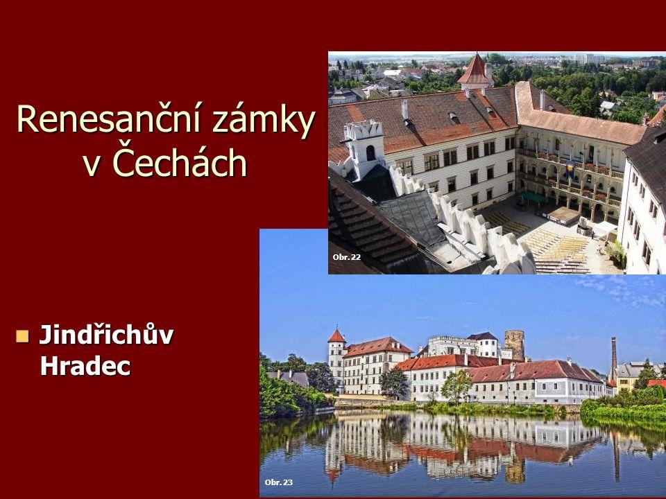 Renesanční zámky v Čechách Jindřichův Hradec Jindřichův Hradec Obr. 22 Obr. 23