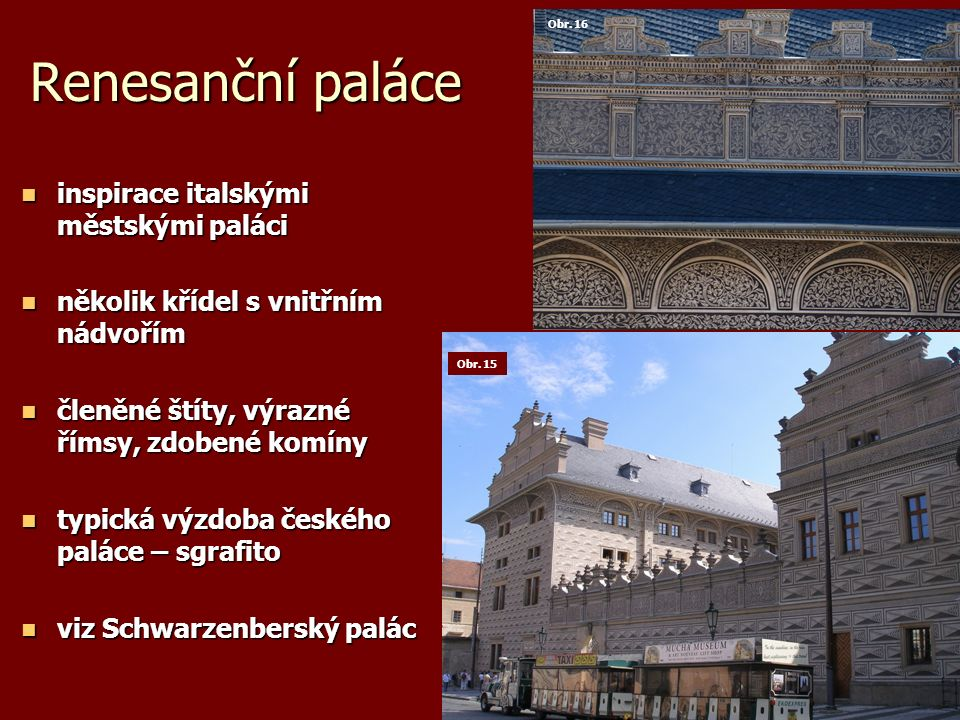 Renesanční paláce inspirace italskými městskými paláci inspirace italskými městskými paláci několik křídel s vnitřním nádvořím několik křídel s vnitřn