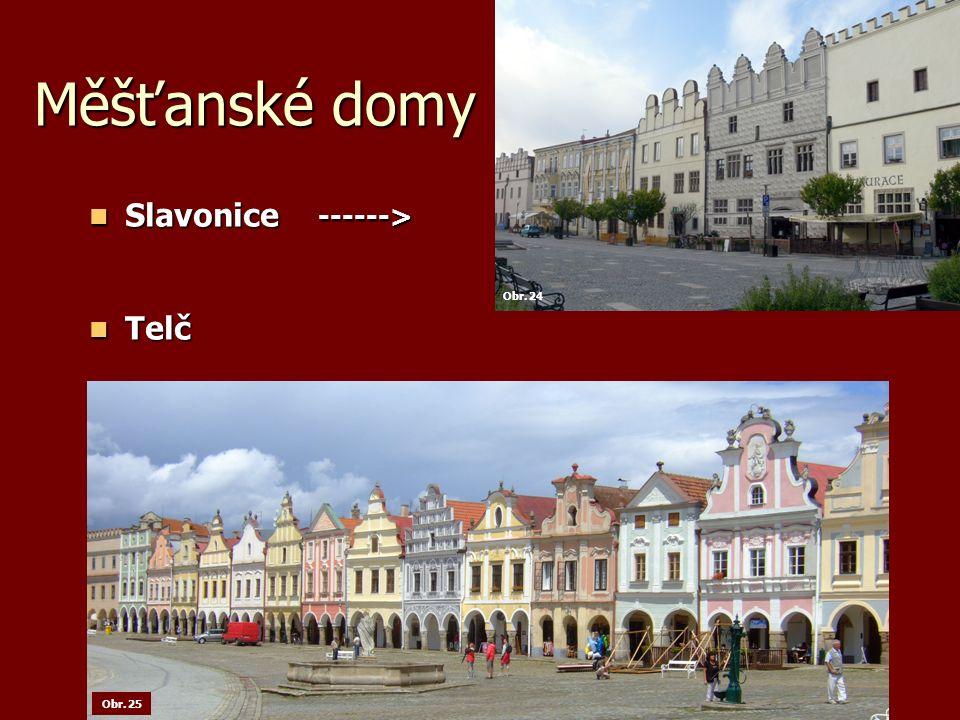 Měšťanské domy Slavonice ------> Slavonice ------> Telč Telč Obr. 24 Obr. 25