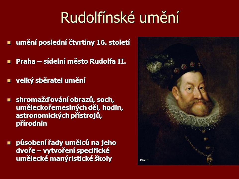Rudolfínské umění umění poslední čtvrtiny 16. století umění poslední čtvrtiny 16. století Praha – sídelní město Rudolfa II. Praha – sídelní město Rudo