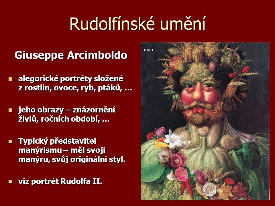 Rudolfínské umění Giuseppe Arcimboldo Giuseppe Arcimboldo alegorické portréty složené z rostlin, ovoce, ryb, ptáků, … alegorické portréty složené z ro
