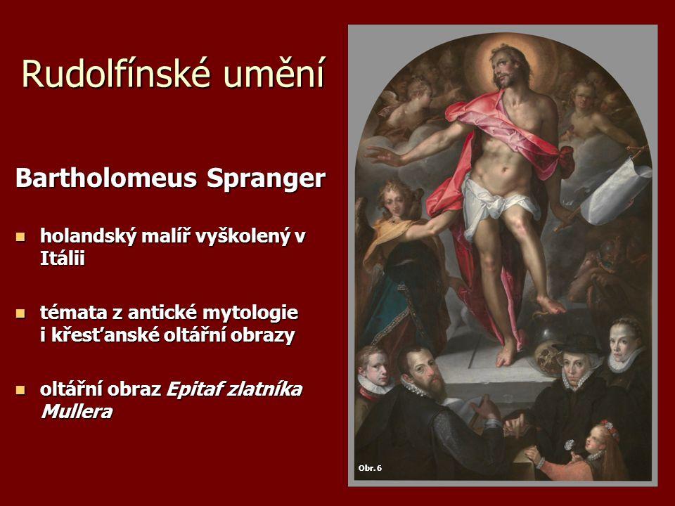 Rudolfínské umění Bartholomeus Spranger holandský malíř vyškolený v Itálii holandský malíř vyškolený v Itálii témata z antické mytologie i křesťanské