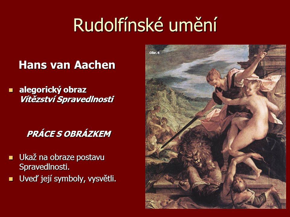 Rudolfínské umění Hans van Aachen Hans van Aachen alegorický obraz Vítězství Spravedlnosti alegorický obraz Vítězství Spravedlnosti PRÁCE S OBRÁZKEM P