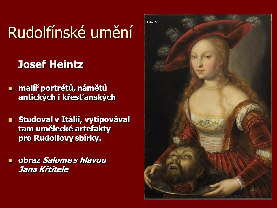 Rudolfínské umění Josef Heintz Josef Heintz malíř portrétů, námětů antických i křesťanských malíř portrétů, námětů antických i křesťanských Studoval v