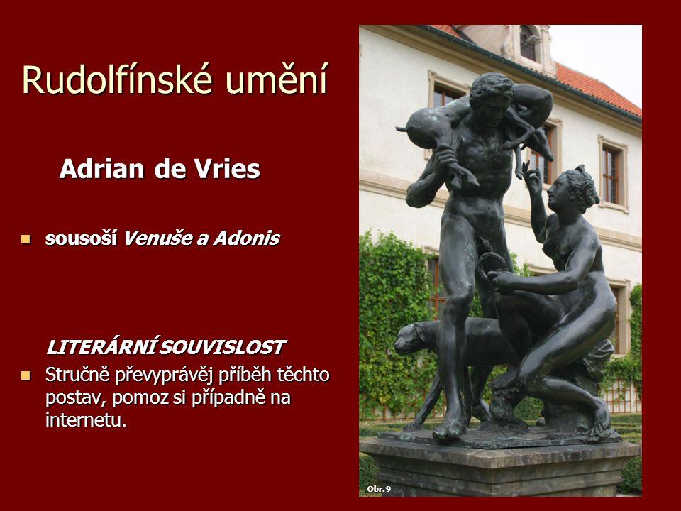 Rudolfínské umění Adrian de Vries Adrian de Vries sousoší Venuše a Adonis sousoší Venuše a Adonis LITERÁRNÍ SOUVISLOST Stručně převyprávěj příběh těch