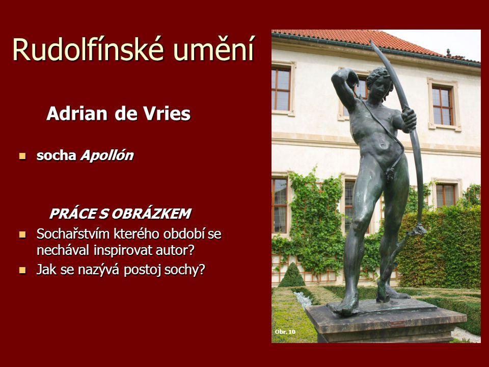Rudolfínské umění Adrian de Vries Adrian de Vries socha Apollón socha Apollón PRÁCE S OBRÁZKEM PRÁCE S OBRÁZKEM Sochařstvím kterého období se nechával