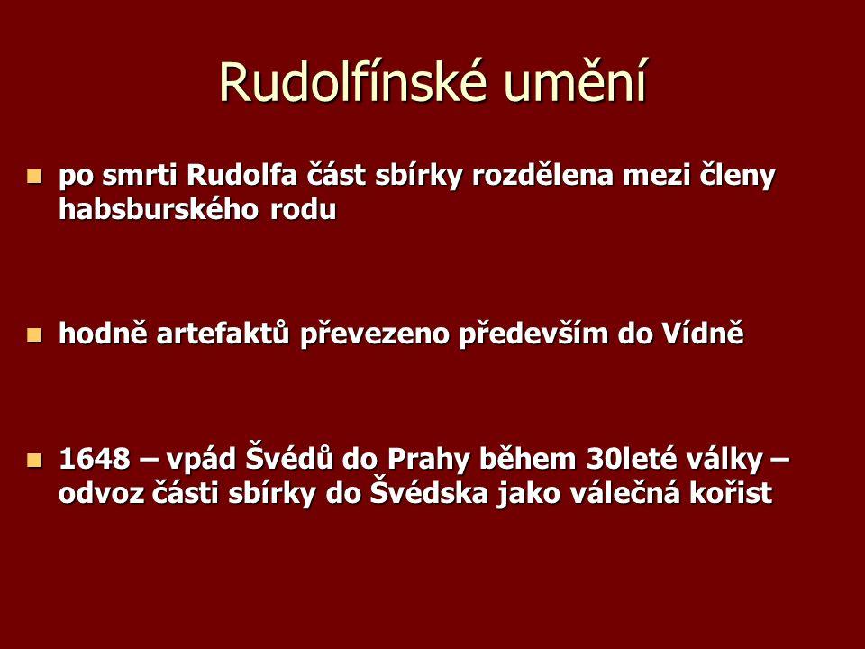Rudolfínské umění po smrti Rudolfa část sbírky rozdělena mezi členy habsburského rodu po smrti Rudolfa část sbírky rozdělena mezi členy habsburského r