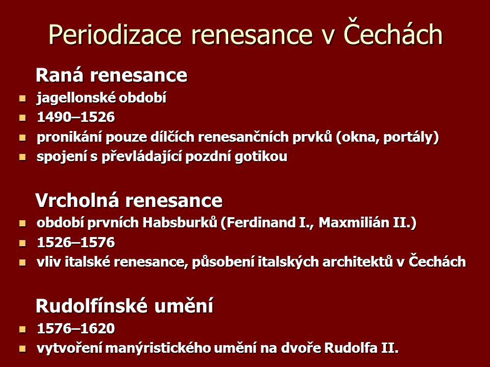 Periodizace renesance v Čechách Raná renesance Raná renesance jagellonské období jagellonské období 1490–1526 1490–1526 pronikání pouze dílčích renesa