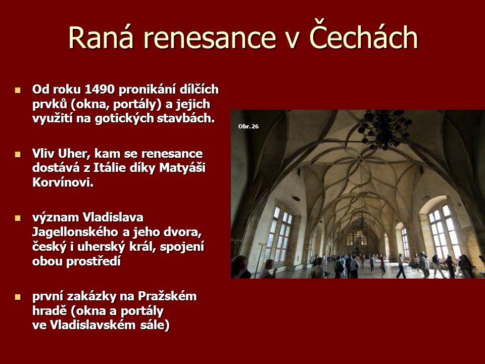 Raná renesance v Čechách Od roku 1490 pronikání dílčích prvků (okna, portály) a jejich využití na gotických stavbách. Od roku 1490 pronikání dílčích p