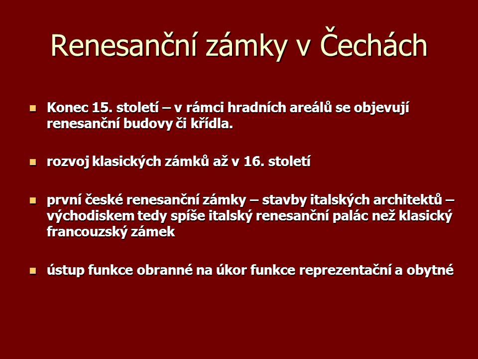 Renesanční zámky v Čechách Konec 15. století – v rámci hradních areálů se objevují renesanční budovy či křídla. Konec 15. století – v rámci hradních a