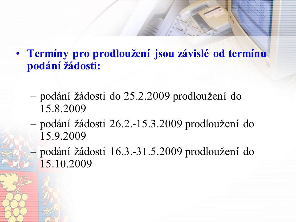 Termíny pro prodloužení jsou závislé od termínu podání žádosti: –podání žádosti do 25.2.2009 prodloužení do 15.8.2009 –podání žádosti 26.2.-15.3.2009 prodloužení do 15.9.2009 –podání žádosti 16.3.-31.5.2009 prodloužení do 15.10.2009