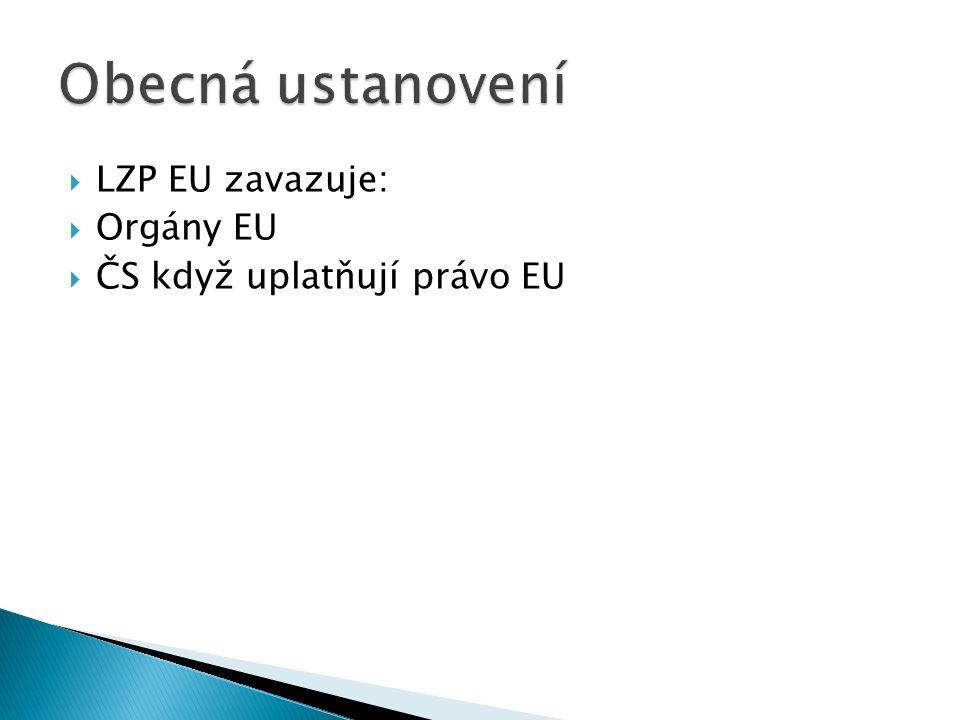  LZP EU zavazuje:  Orgány EU  ČS když uplatňují právo EU