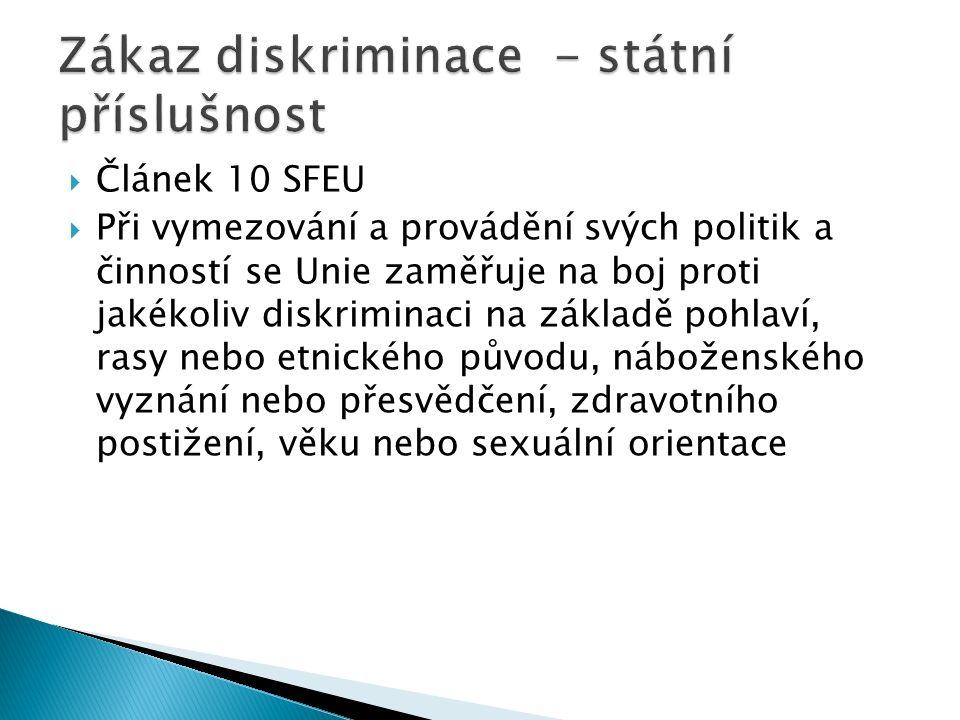  Článek 10 SFEU  Při vymezování a provádění svých politik a činností se Unie zaměřuje na boj proti jakékoliv diskriminaci na základě pohlaví, rasy nebo etnického původu, náboženského vyznání nebo přesvědčení, zdravotního postižení, věku nebo sexuální orientace