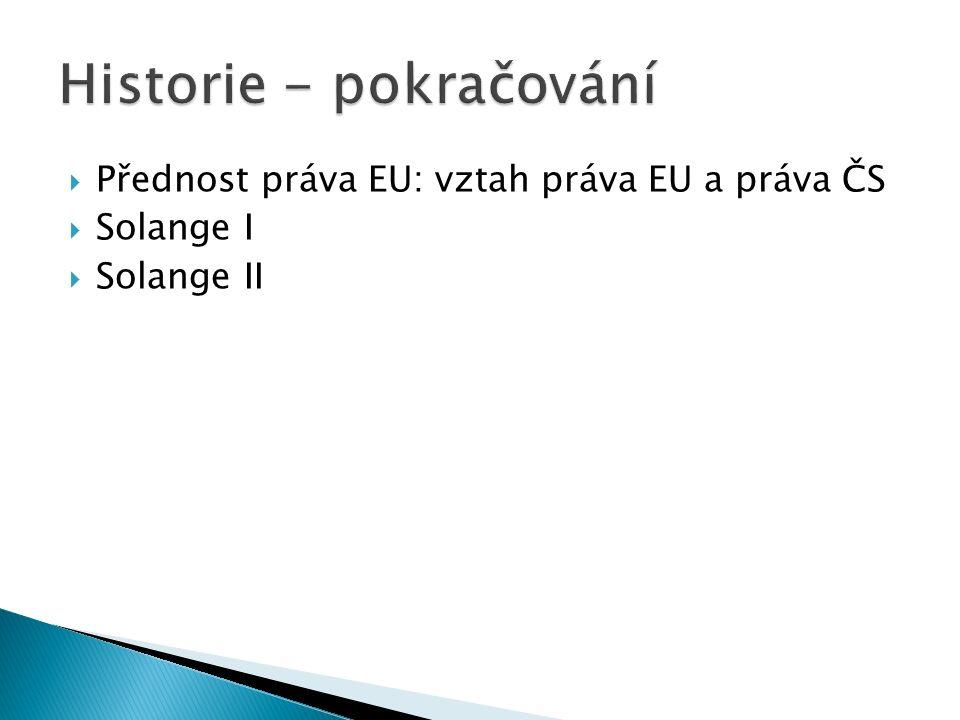  Přednost práva EU: vztah práva EU a práva ČS  Solange I  Solange II