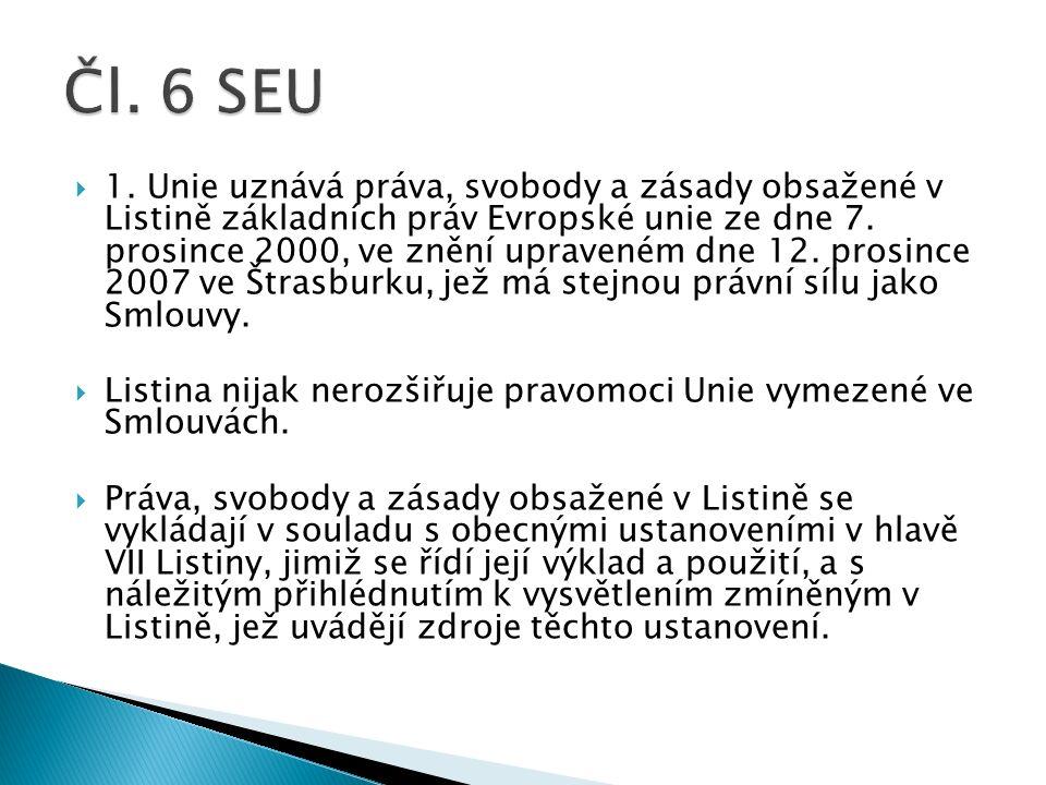  1. Unie uznává práva, svobody a zásady obsažené v Listině základních práv Evropské unie ze dne 7.