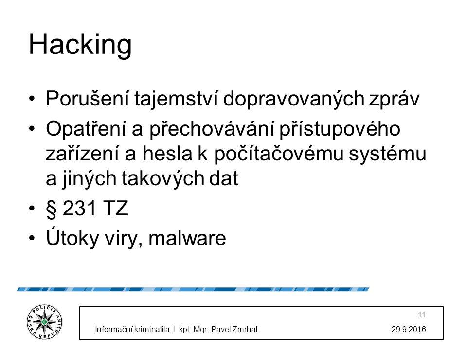 Hacking Porušení tajemství dopravovaných zpráv Opatření a přechovávání přístupového zařízení a hesla k počítačovému systému a jiných takových dat § 231 TZ Útoky viry, malware 29.9.2016Informační kriminalita l kpt.