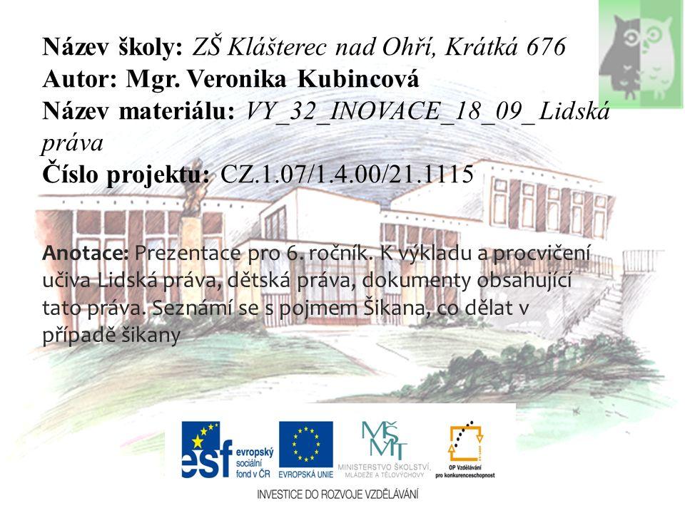 Název školy: ZŠ Klášterec nad Ohří, Krátká 676 Autor: Mgr. Veronika Kubincová Název materiálu: VY_32_INOVACE_18_09_ Lidská práva Číslo projektu: CZ.1.