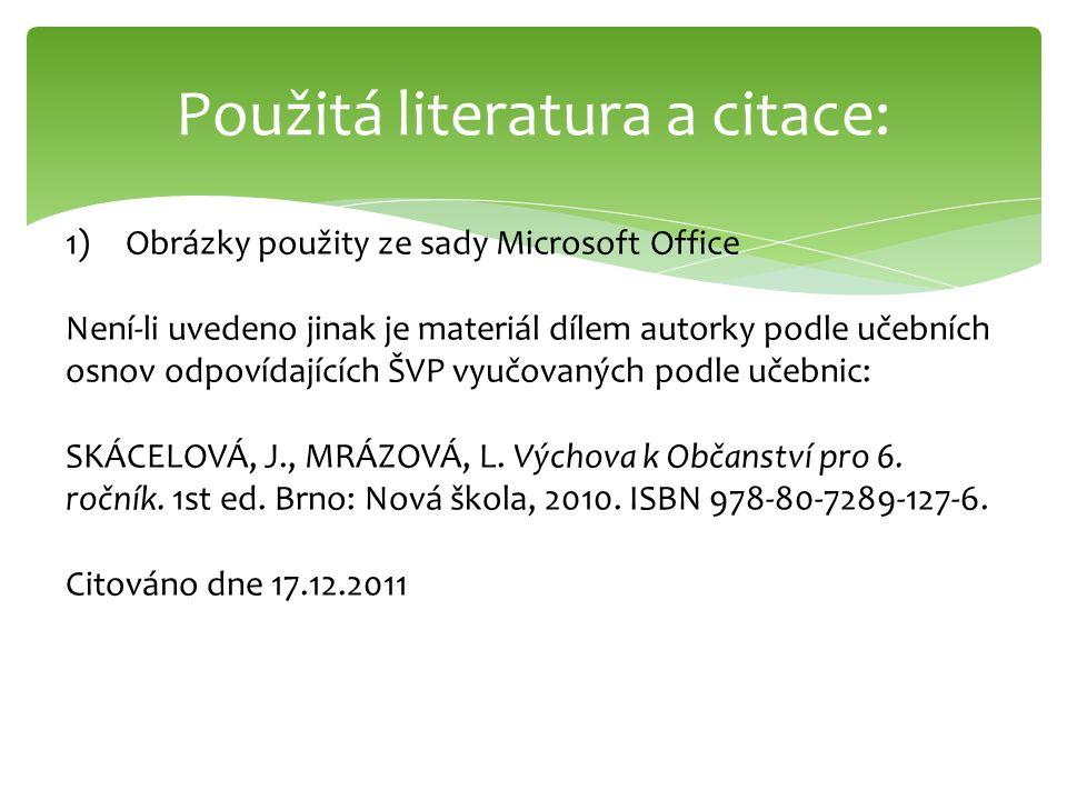 Použitá literatura a citace: 1)Obrázky použity ze sady Microsoft Office Není-li uvedeno jinak je materiál dílem autorky podle učebních osnov odpovídaj