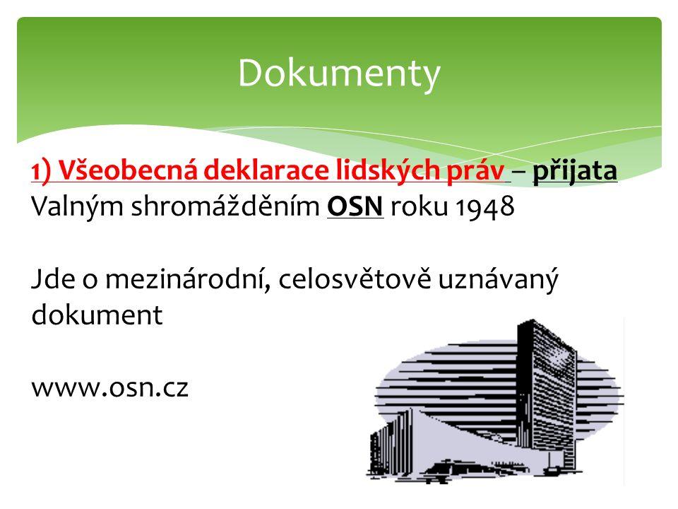 Dokumenty 1) Všeobecná deklarace lidských práv – přijata Valným shromážděním OSN roku 1948 Jde o mezinárodní, celosvětově uznávaný dokument www.osn.cz