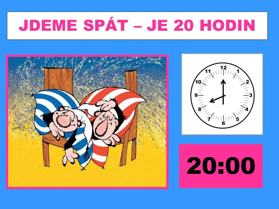 JDEME SPÁT – JE 20 HODIN 20:00