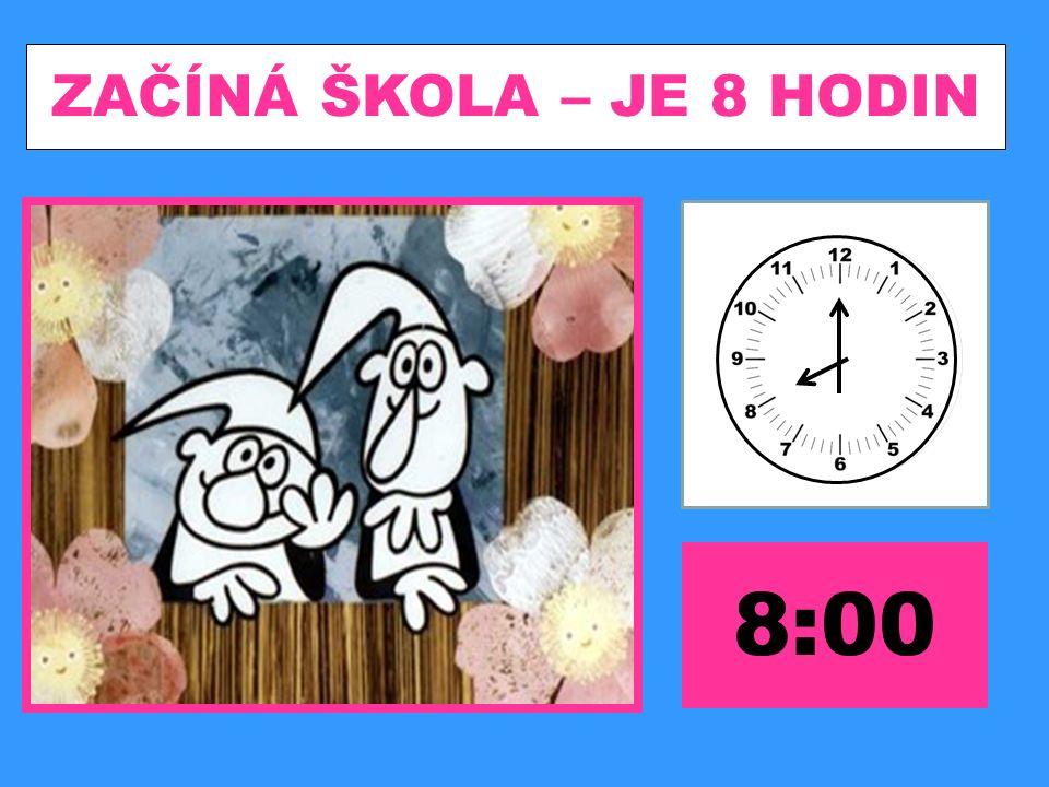 ZAČÍNÁ ŠKOLA – JE 8 HODIN 8:00