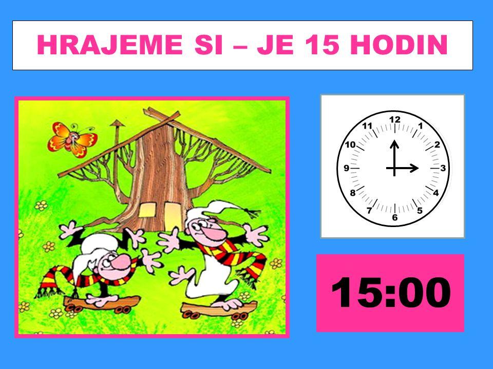 HRAJEME SI – JE 15 HODIN 15:00