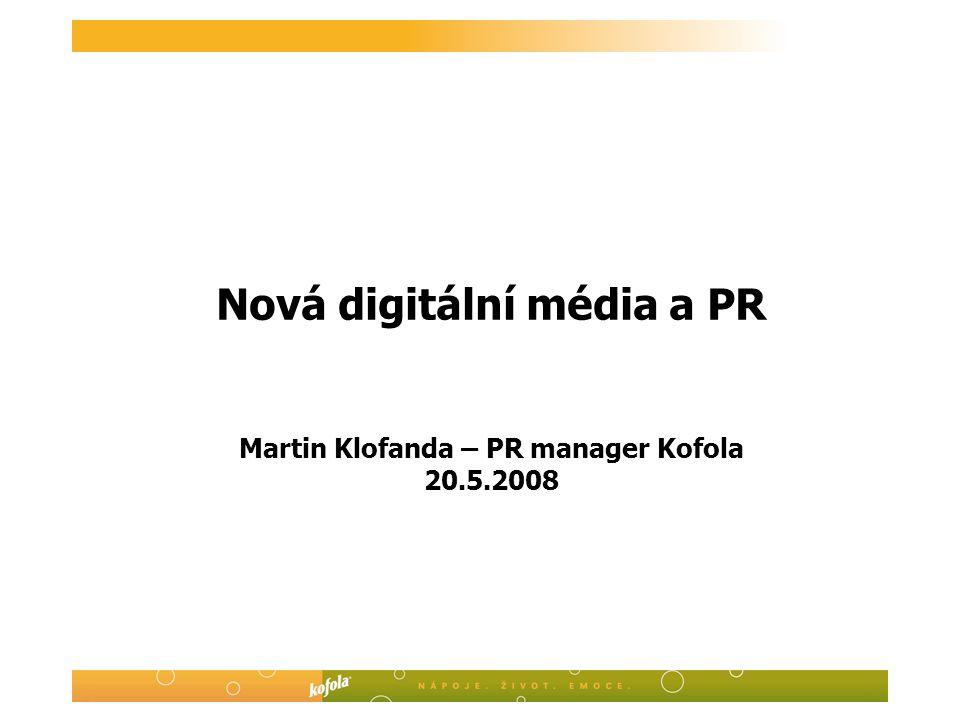 Nová digitální média a PR Martin Klofanda – PR manager Kofola 20.5.2008