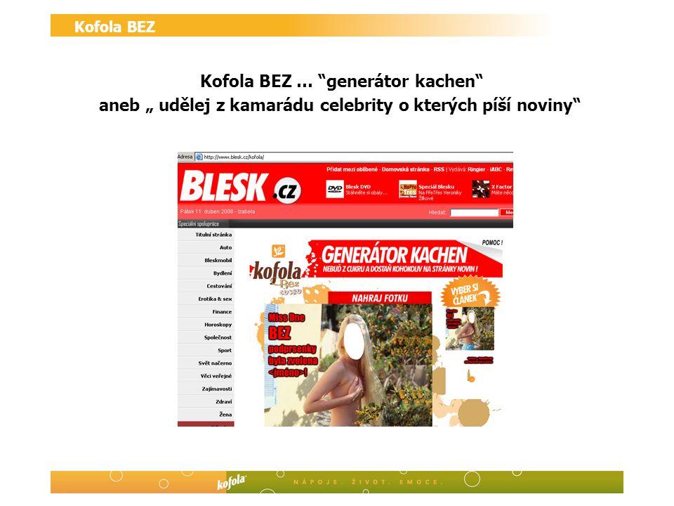 """Kofola BEZ Kofola BEZ … generátor kachen aneb """" udělej z kamarádu celebrity o kterých píší noviny"""
