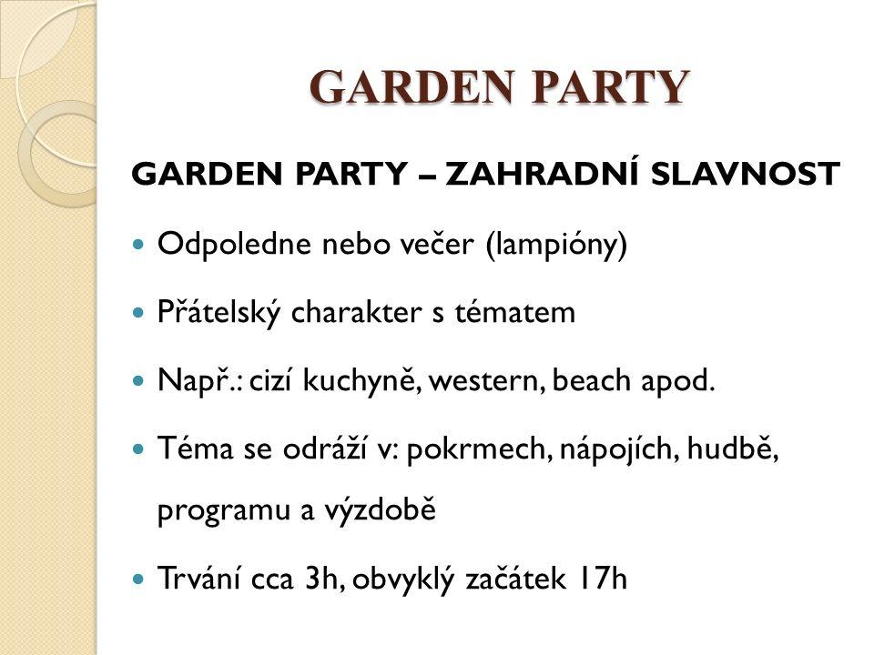 GARDEN PARTY – ZAHRADNÍ SLAVNOST Odpoledne nebo večer (lampióny) Přátelský charakter s tématem Např.: cizí kuchyně, western, beach apod.