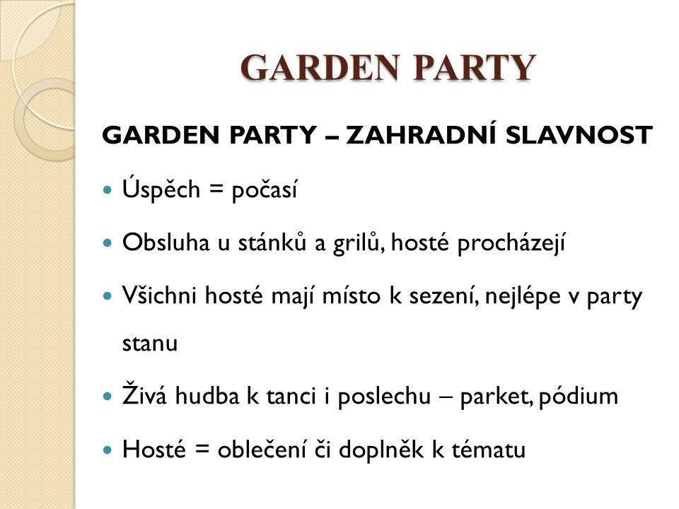 GARDEN PARTY Pestrý program: tombola, dražba, taneční vystoupení, barmanská show, ohňostroj, kouzelník aj.