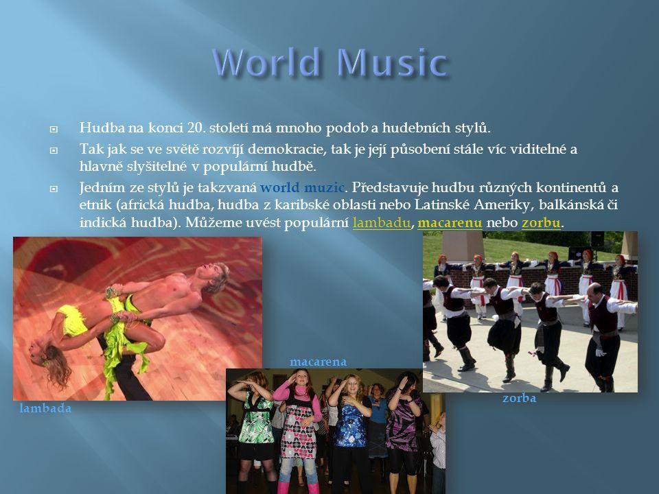  Hudba na konci 20. století má mnoho podob a hudebních stylů.  Tak jak se ve světě rozvíjí demokracie, tak je její působení stále víc viditelné a hl