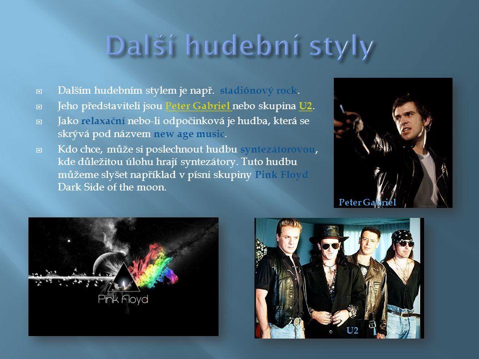  Dalším hudebním stylem je např. stadiónový rock.  Jeho představiteli jsou Peter Gabriel nebo skupina U2. Peter Gabriel U2  Jako relaxační nebo-li