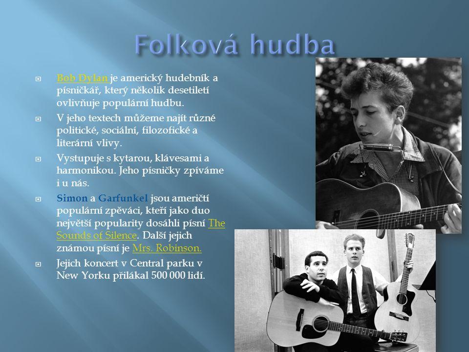  Bob Dylan je americký hudebník a písničkář, který několik desetiletí ovlivňuje populární hudbu.