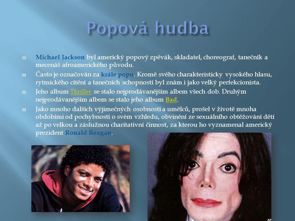  Michael Jackson byl americký popový zpěvák, skladatel, choreograf, tanečník a mecenáš afroamerického původu.  Často je označován za krále popu. Kro