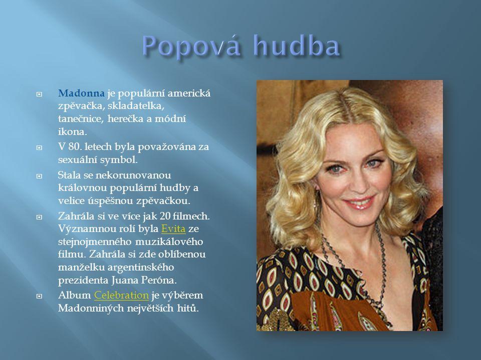  Madonna je populární americká zpěvačka, skladatelka, tanečnice, herečka a módní ikona.  V 80. letech byla považována za sexuální symbol.  Stala se